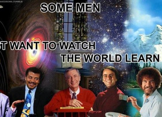 Some Men Just Want to Watch the World Learn
