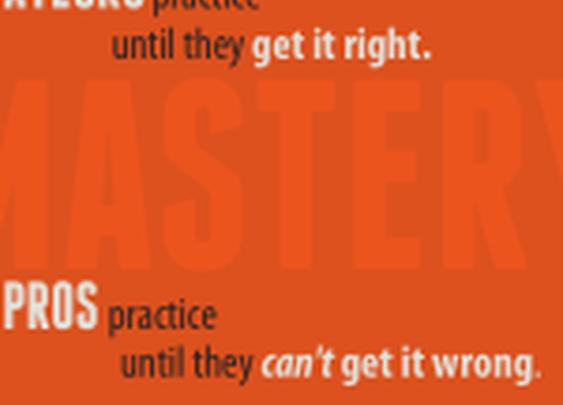 Amateurs practice. Pros master.