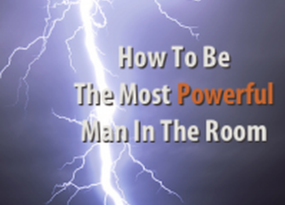How Would You Feel Being The Most Powerful Man In The Room?