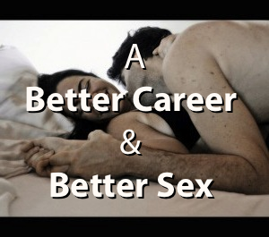 How To Enjoy A Better Career and A Better Sex Life