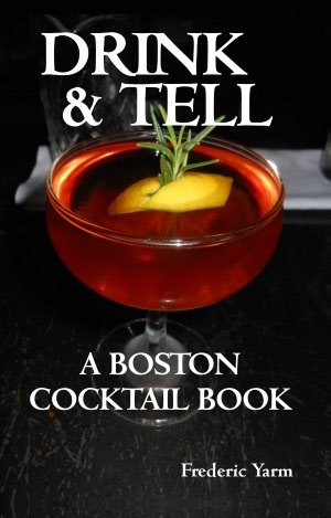 Drink and Tell: A Boston Cocktail Book