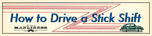 How to Drive a Stick Shift | The Art of Manliness