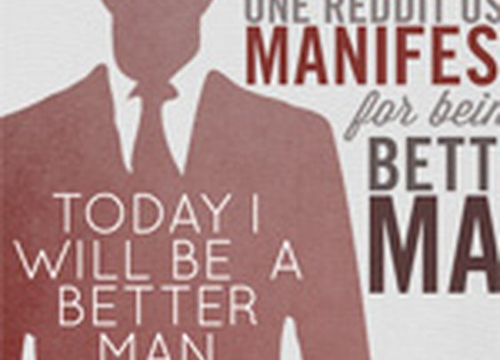 Today I Will Be a Man – One Reddit User's Manifesto for Being a Better Man   Primer