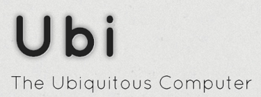 Ubi - The Ubiquitous Computer