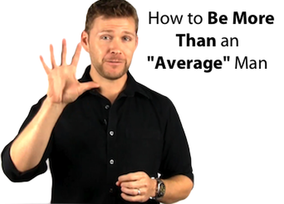 "How To Be More Than An ""Average"" Man"