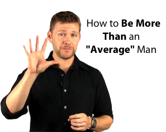 """How To Be More Than An """"Average"""" Man"""