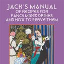 Reprint of a pre-prohibition bartender guide: Jack's Manual of Recipes for Fancy Mixed Drinks