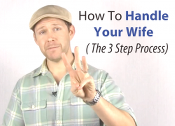 How To Handle Your Wife (The 3 Step Process)
