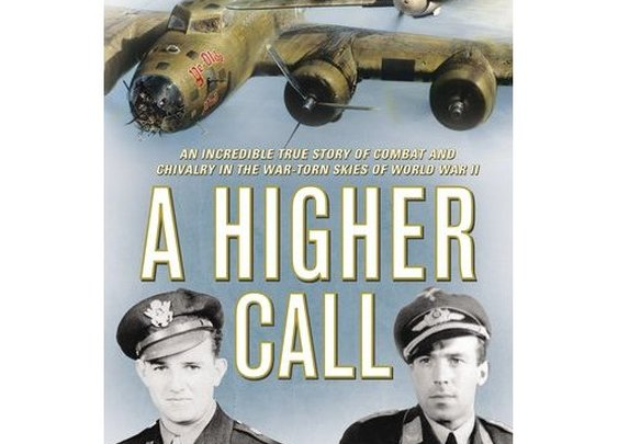 A Higher Call: An Incredible True Story of Combat and Chivalry