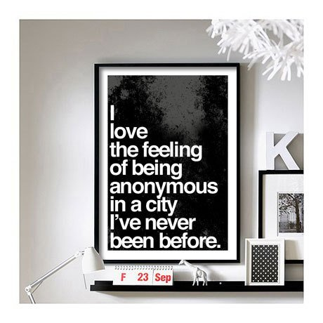 I love the feeling of being anonymous in a city I've never been before. -A3 Print-
