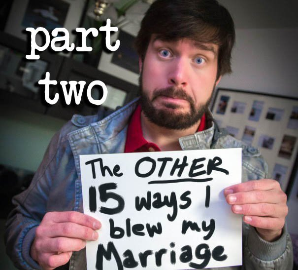 The OTHER 15 Ways I Blew My Marriage
