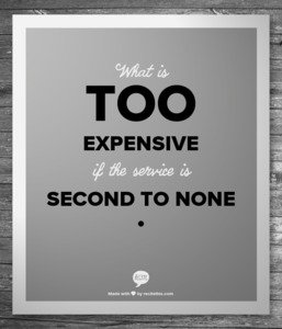 What is too expensive if the service is second to none