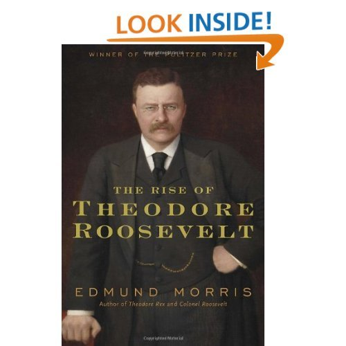 An Amazing Book about an Amazing Man: The Rise of Theodore Roosevelt: Edmund Morris