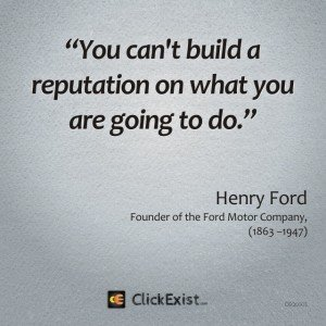 You can't build a reputation on what you are going to do – Henry Ford