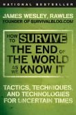 BARNES & NOBLE   How to Survive the End of the World as We Know It: Tactics, Techniques, and Technologies for Uncertain Times by James Wesley Rawles