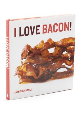 I Love Bacon Cookbook | Cheaper Than A Shrink