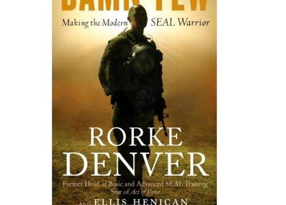 Damn Few: Making the Modern SEAL Warrior: Rorke Denver, Ellis Henican