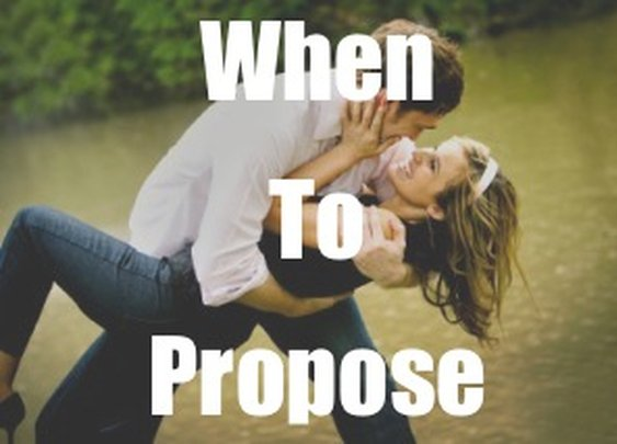 When To Propose: How to Guarantee She'll Never Regret Saying Yes