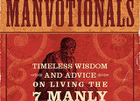 The Art of Manliness Manvotionals: Classic Wisdom & Advice on Living the 7 Manly Virtues