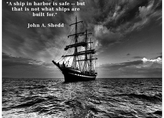 A Ship In Harbor Is Safe...