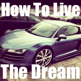 How To Start Living The Dream