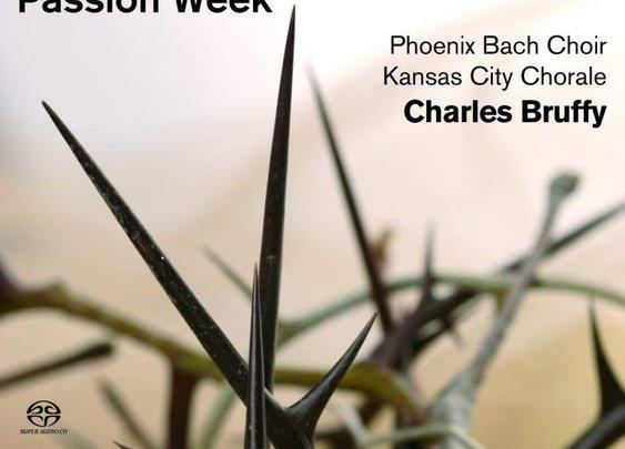 Alexander Gretchaninov – Passion Week Op. 58 – Phoenix Bach Choir, Kansas City Chorale, Charles Bruffy