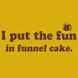 FUN IN FUNNEL CAKE funny fair festival Shirt T-Shirts - Funny, Retro, and Vintage T-Shirts - DonkeyTs.com