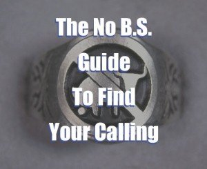 The No B.S. Guide To Find Your Calling