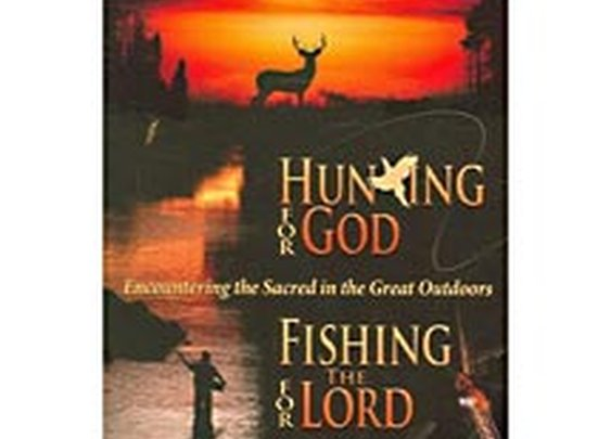 Hunting for God, Fishing for the Lord:: Encountering the Sacred in the Great Outdoors, Classen, Joseph F.: Sports & Recreation : Walmart.com