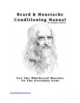 """Beard & Moustache Conditioning Manual - For the Whiskered Warrior to the Everyday Gent 2013"" by Douglas Smythe"