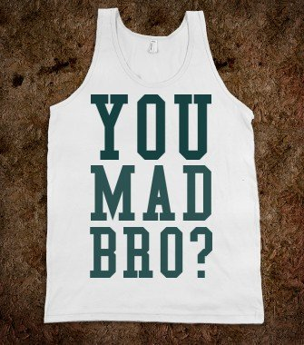 You Mad Bro? - The Happy Cowgirl - Skreened T-shirts, Organic Shirts, Hoodies, Kids Tees, Baby One-Pieces and Tote Bags Custom T-Shirts, Organic Shirt
