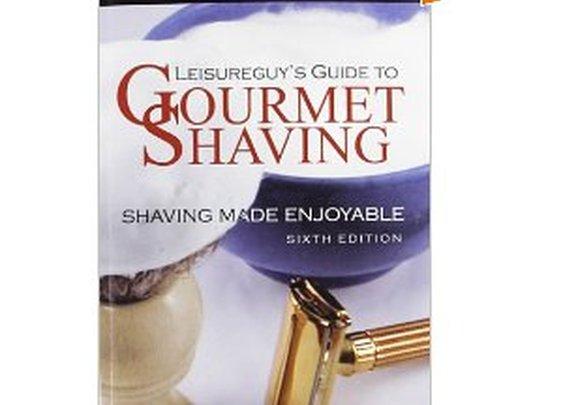 Leisureguy's Guide to Gourmet Shaving - Sixth Edition: Shaving Made Enjoyable: Michael Ham: 9781477436806: Amazon.com: Books