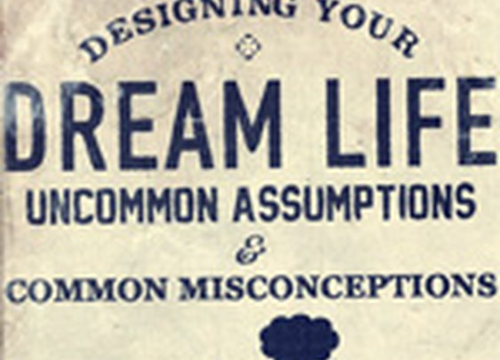 Designing Your Dream Life: Uncommon Assumptions & Common Misconceptions - Primer