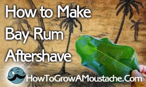 How to Make Bay Rum Aftershave | How to Grow a Moustache