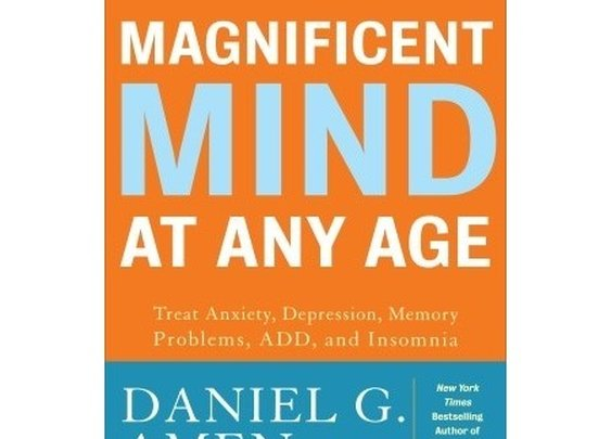 Magnificent Mind at Any Age: Natural Ways to Unleash Your Brain's Maximum Potential by Daniel G. Amen - Reviews, Discussion, Bookclubs, Lists