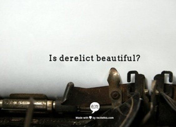 Is derelict beautiful