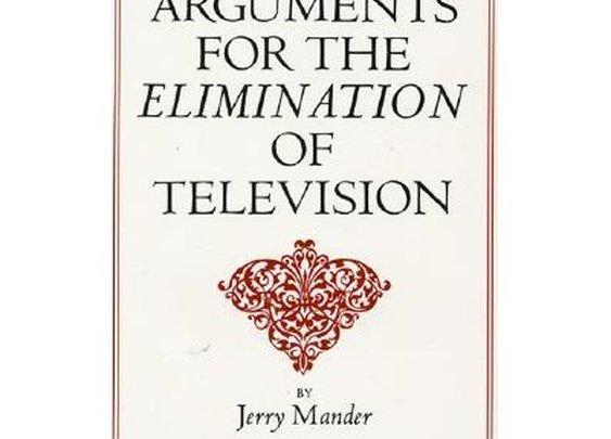 Four Arguments for the Elimination of Television by Jerry Mander - Reviews, Discussion, Bookclubs, Lists