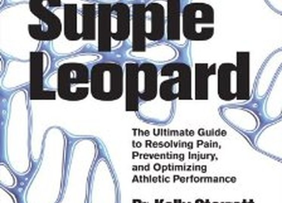 Becoming a Supple Leopard: The Ultimate Guide to Resolving Pain, Preventing Injury, and Optimizing Athletic Performance: Kelly Starrett, Glen Cordoza