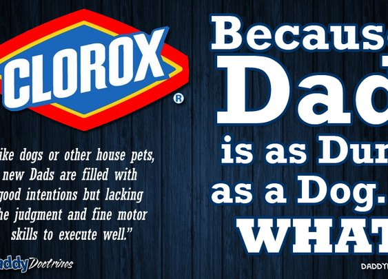 Clorox: Because Dad is as Dumb as a Dog…? What? | The Daddy Doctrines
