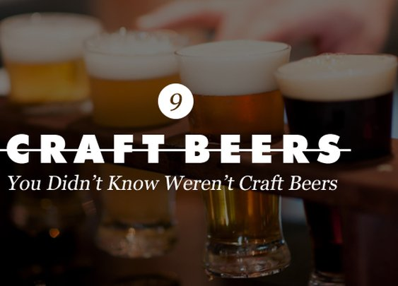 9 Craft Beers You Didn't Know Weren't Craft Beers | Cool Material