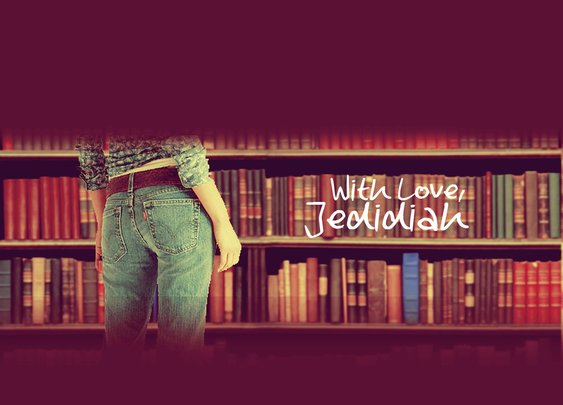 With Love, Jedidiah; or What I Learned On My Trip To the Library | Manlihood.com