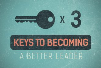 3 Keys to Becoming a Better Leader