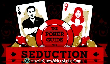 Poker & The Art of Seduction | How to Grow a Moustache