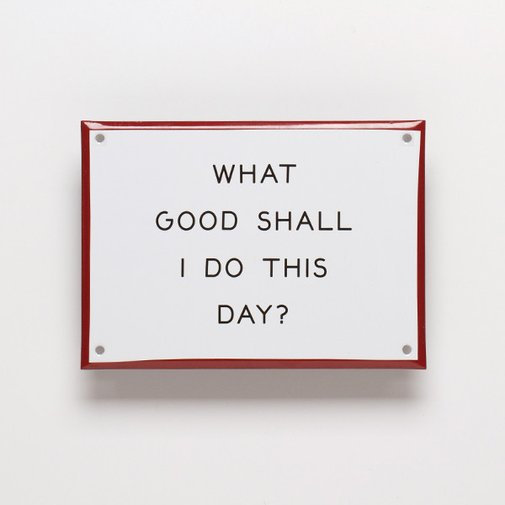 What Good Shall I do This Day?
