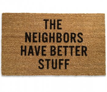 """""""The Neigbhors Have Better Stuff"""" Doormat - lol"""