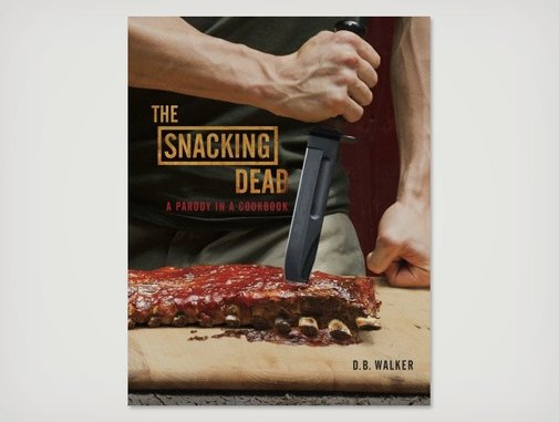 Snacking Dead: A Parody Zombie Cookbook