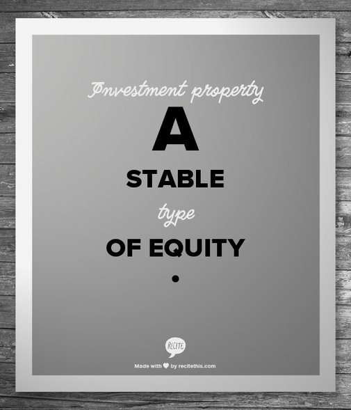 Investment property a stable type of equity
