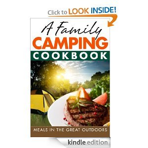 Free Kindle Book - A Family Camping Cookbook : Meals in the Great Outdoors
