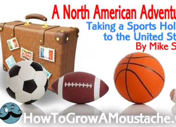 Taking a sports holiday to the United States | How to Grow a Moustache