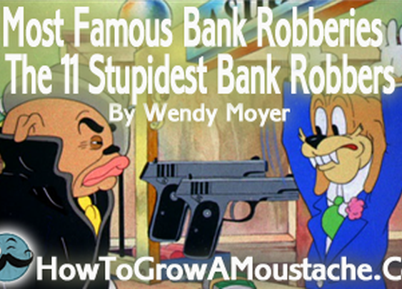 11 Most Famous Bank Robberies & The 11 Stupidest Bank Robbers | How to Grow a Moustache
